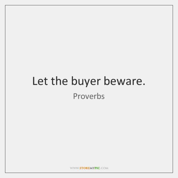 Let the buyer beware.