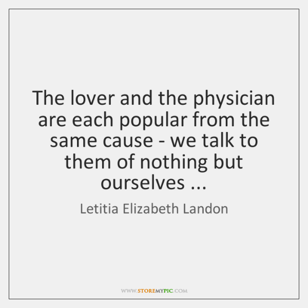 The lover and the physician are each popular from the same cause ...