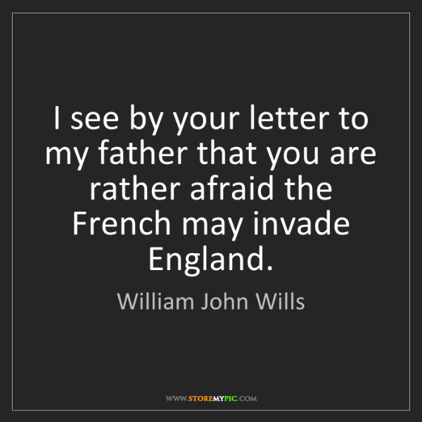 William John Wills: I see by your letter to my father that you are rather...