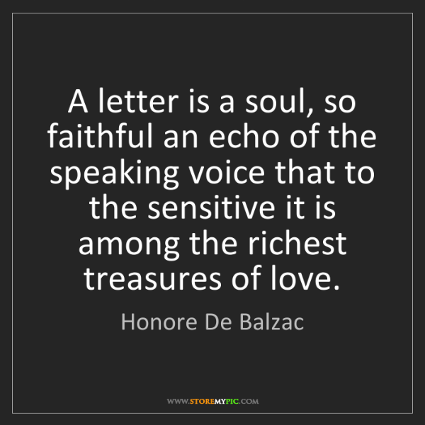 Honore De Balzac: A letter is a soul, so faithful an echo of the speaking...