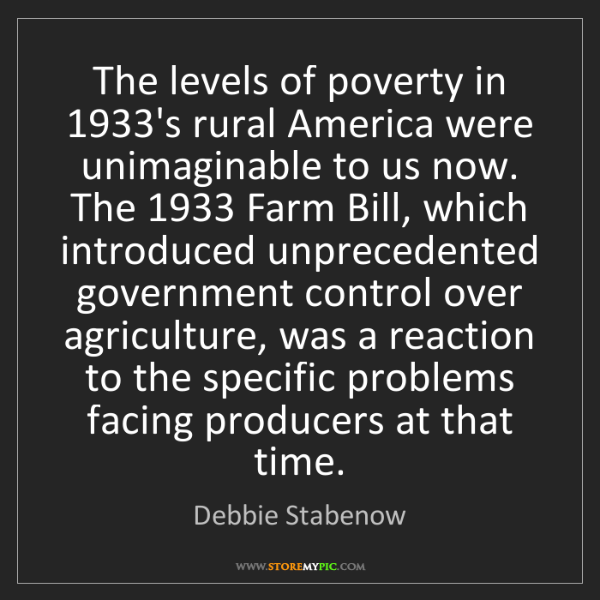 Debbie Stabenow: The levels of poverty in 1933's rural America were unimaginable...
