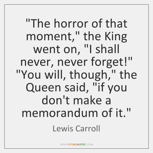 """The horror of that moment,"" the King went on, ""I shall never, ..."