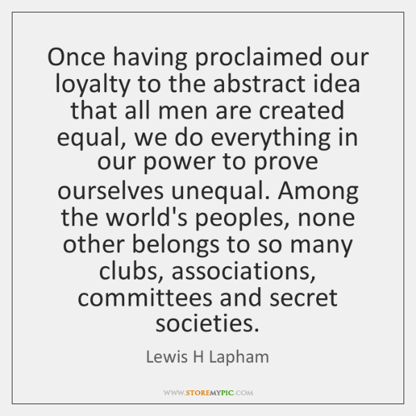 Once having proclaimed our loyalty to the abstract idea that all men ...