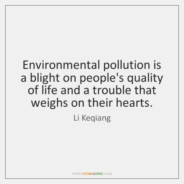 Environmental pollution is a blight on people's quality of life and a ...