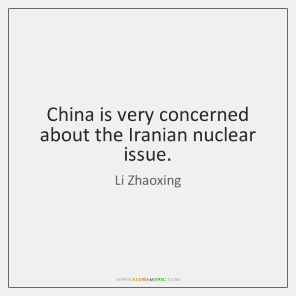 China is very concerned about the Iranian nuclear issue.