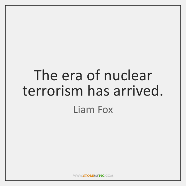 The era of nuclear terrorism has arrived.