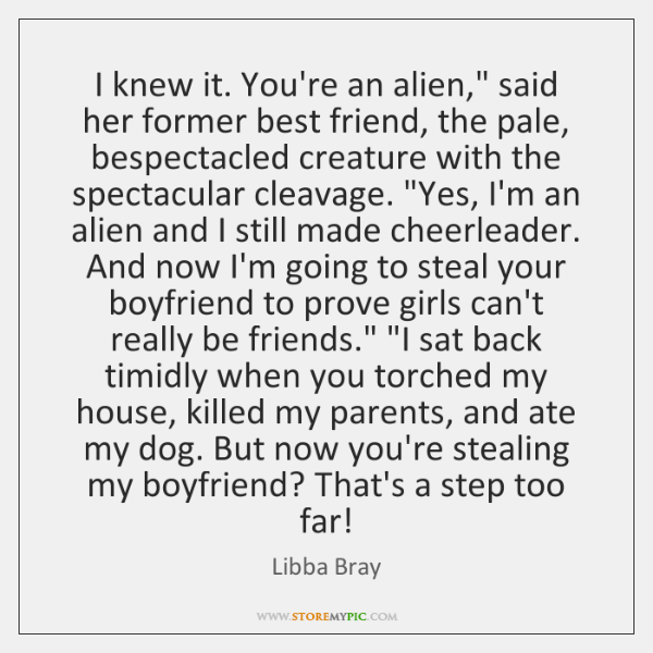 "I knew it. You're an alien,"" said her former best friend, the ..."
