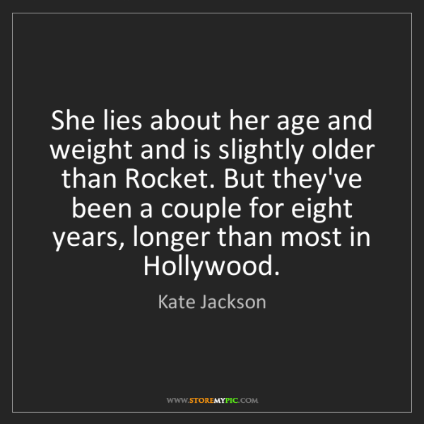 Kate Jackson: She lies about her age and weight and is slightly older...