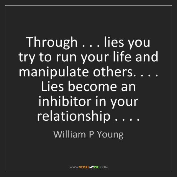 William P Young: Through . . . lies you try to run your life and manipulate...