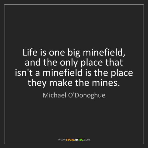 Michael O'Donoghue: Life is one big minefield, and the only place that isn't...