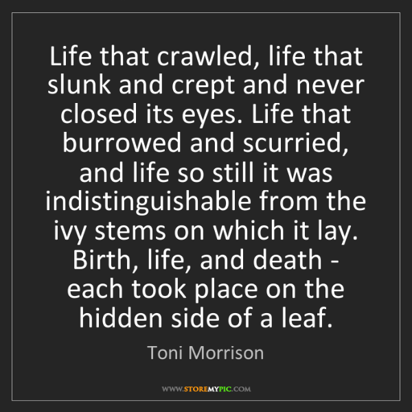 Toni Morrison: Life that crawled, life that slunk and crept and never...