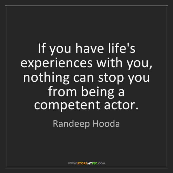 Randeep Hooda: If you have life's experiences with you, nothing can...
