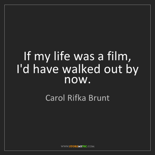 Carol Rifka Brunt: If my life was a film, I'd have walked out by now.
