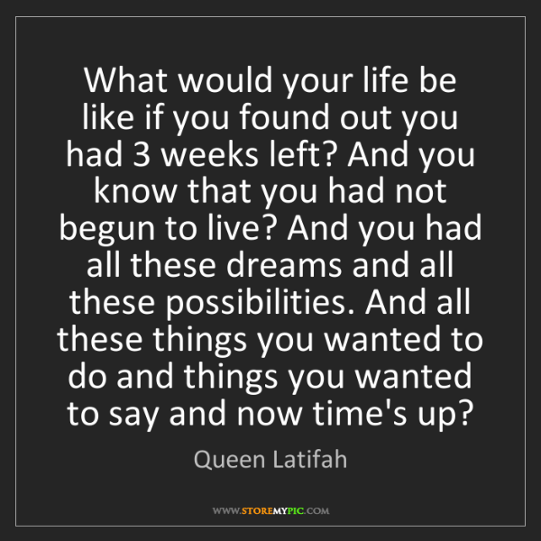 Queen Latifah: What would your life be like if you found out you had...