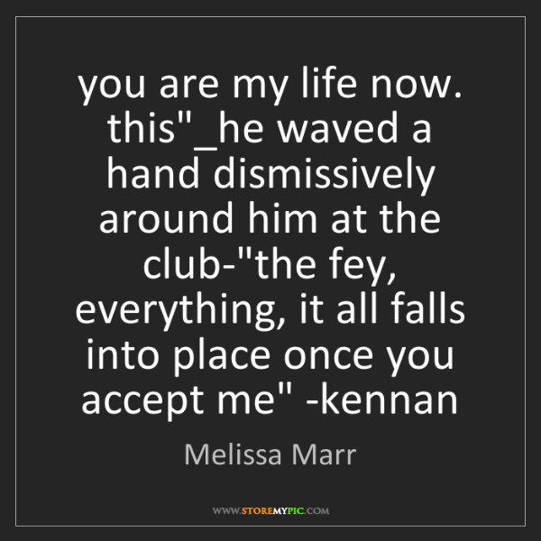 "kennan: you are my life now. this""_he waved a hand dismissively..."
