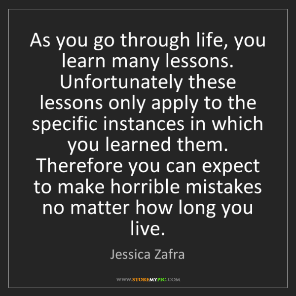 Jessica Zafra: As you go through life, you learn many lessons. Unfortunately...