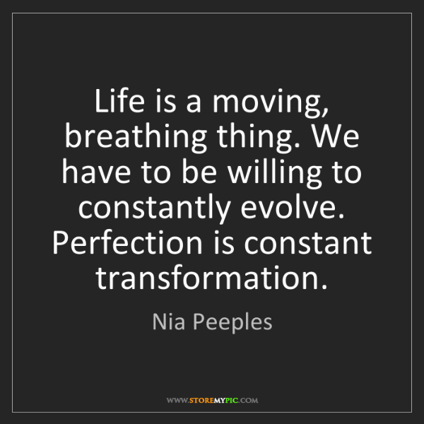 Nia Peeples: Life is a moving, breathing thing. We have to be willing...