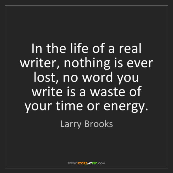 Larry Brooks: In the life of a real writer, nothing is ever lost, no...