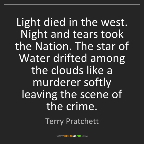 Terry Pratchett: Light died in the west. Night and tears took the Nation....