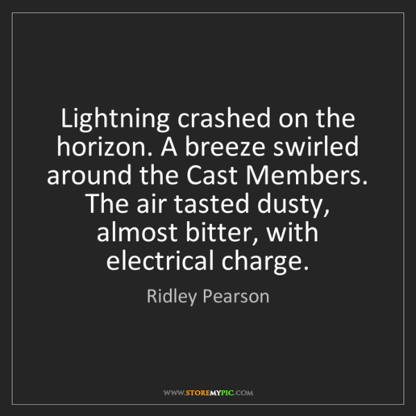 Ridley Pearson: Lightning crashed on the horizon. A breeze swirled around...