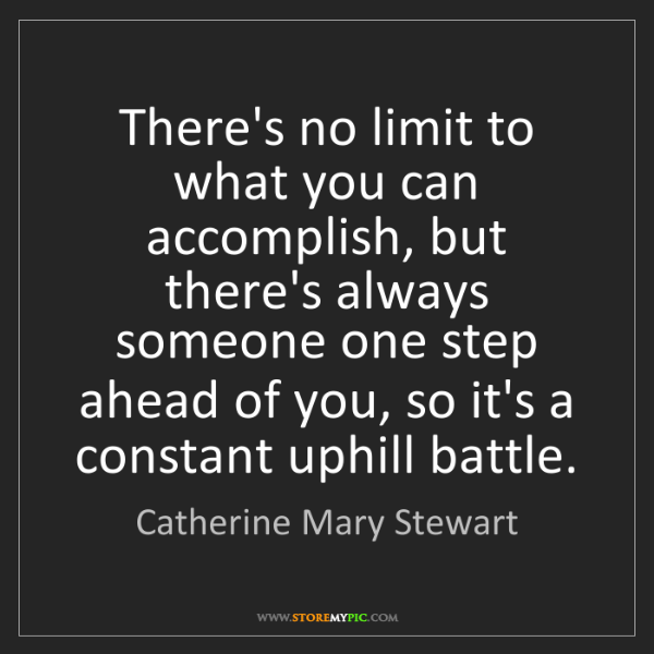 Catherine Mary Stewart: There's no limit to what you can accomplish, but there's...