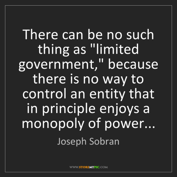 "Joseph Sobran: There can be no such thing as ""limited government,"" because..."