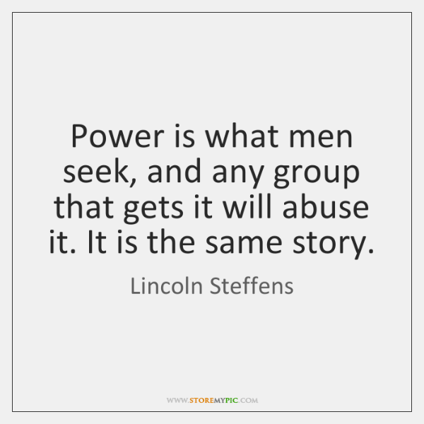 Power is what men seek, and any group that gets it will ...