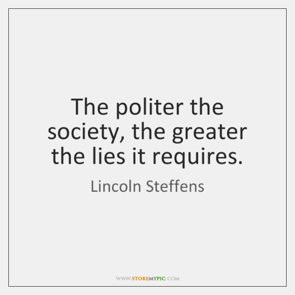 The politer the society, the greater the lies it requires.