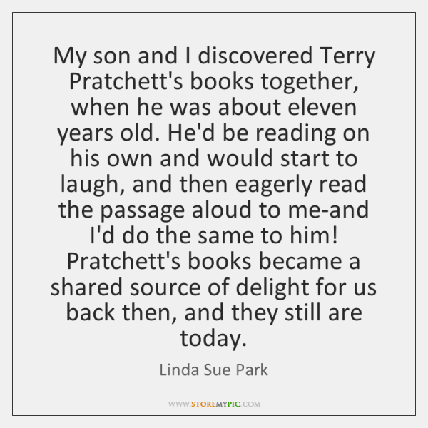 My son and I discovered Terry Pratchett's books together, when he was ...