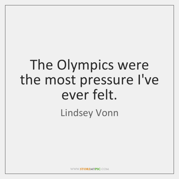 The Olympics were the most pressure I've ever felt.