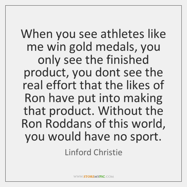 When you see athletes like me win gold medals, you only see ...