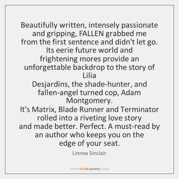 Beautifully written, intensely passionate and gripping, FALLEN grabbed me  from the first ...