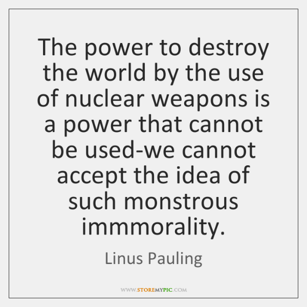 The power to destroy the world by the use of nuclear weapons ...