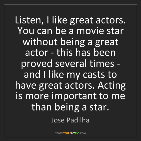 Jose Padilha: Listen, I like great actors. You can be a movie star...
