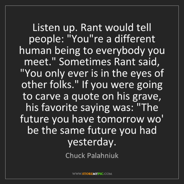 """Chuck Palahniuk: Listen up. Rant would tell people: """"You're a different..."""