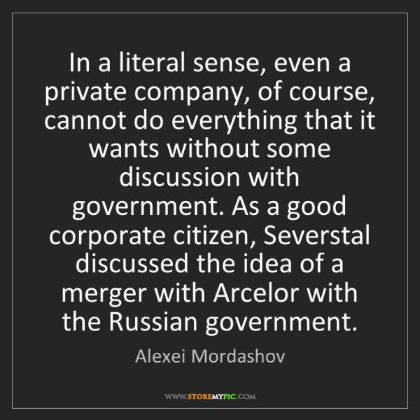 Alexei Mordashov: In a literal sense, even a private company, of course,...