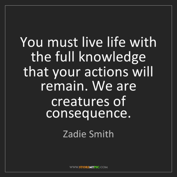 Zadie Smith: You must live life with the full knowledge that your...