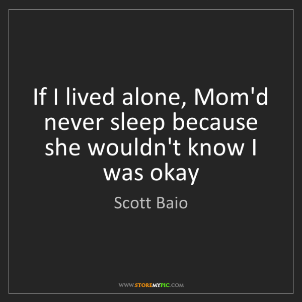 Scott Baio: If I lived alone, Mom'd never sleep because she wouldn't...