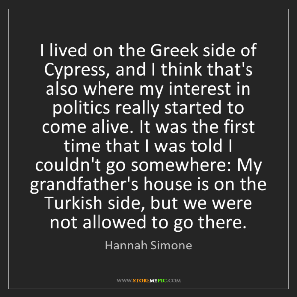 Hannah Simone: I lived on the Greek side of Cypress, and I think that's...