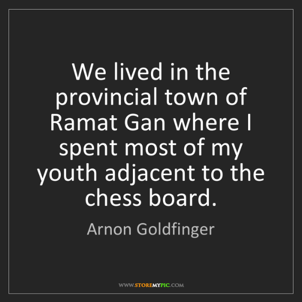 Arnon Goldfinger: We lived in the provincial town of Ramat Gan where I...