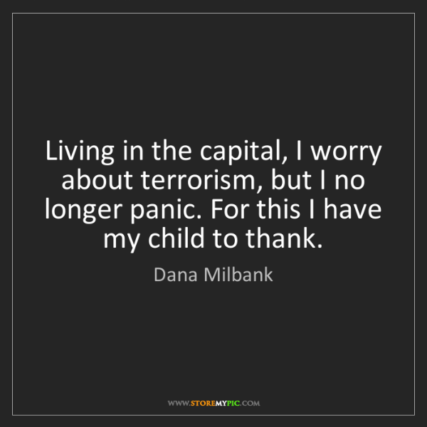 Dana Milbank: Living in the capital, I worry about terrorism, but I...