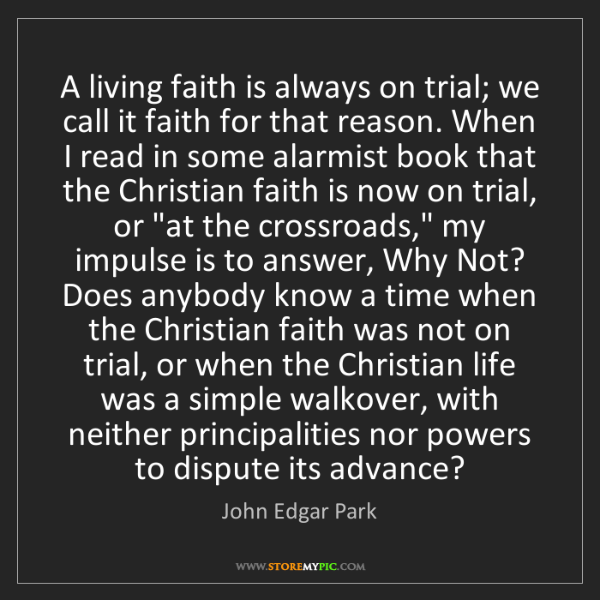 John Edgar Park: A living faith is always on trial; we call it faith for...