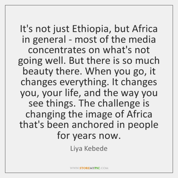It's not just Ethiopia, but Africa in general - most of the ...