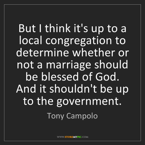 Tony Campolo: But I think it's up to a local congregation to determine...