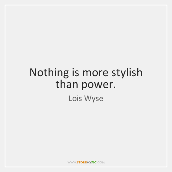 Nothing is more stylish than power.