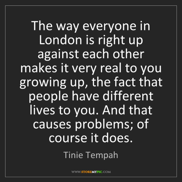 Tinie Tempah: The way everyone in London is right up against each other...