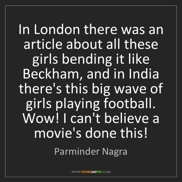 Parminder Nagra: In London there was an article about all these girls...