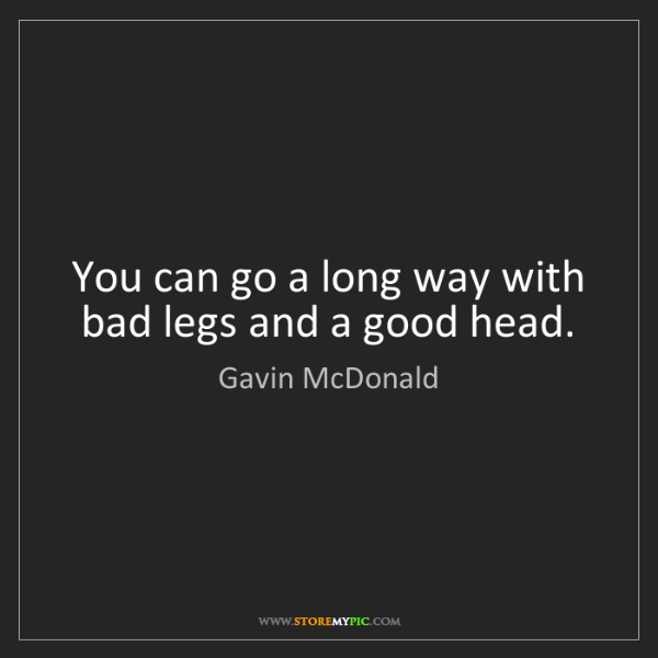 Gavin McDonald: You can go a long way with bad legs and a good head.
