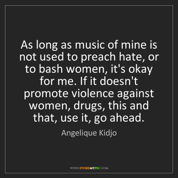 Angelique Kidjo: As long as music of mine is not used to preach hate,...