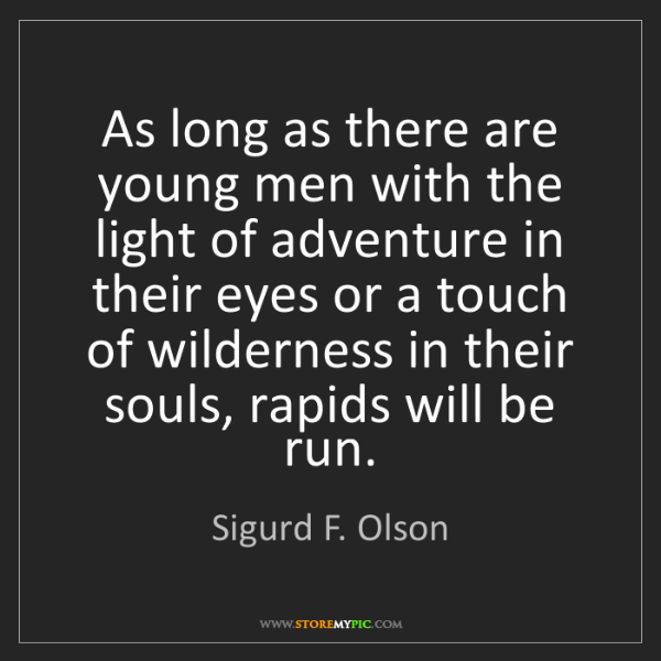 Sigurd F. Olson: As long as there are young men with the light of adventure...